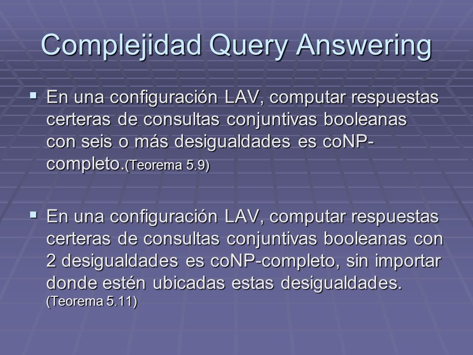 Complejidad Query Answering En una configuración LAV, computar respuestas certeras de consultas conjuntivas booleanas con seis o más desigualdades es