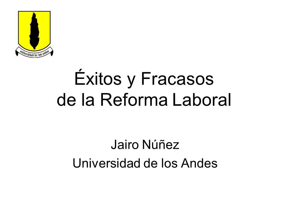 Éxitos y Fracasos de la Reforma Laboral Jairo Núñez Universidad de los Andes