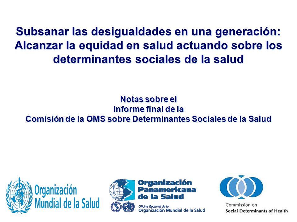 Comisión OMS sobre Determinantes Sociales de la Salud | 28 de agosto de 2008 32 |