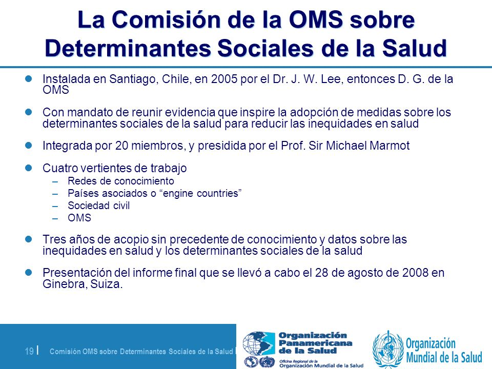 Comisión OMS sobre Determinantes Sociales de la Salud | 28 de agosto de 2008 19 | La Comisión de la OMS sobre Determinantes Sociales de la Salud Insta