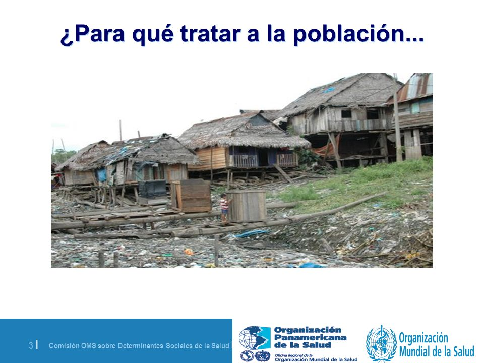 Comisión OMS sobre Determinantes Sociales de la Salud | 28 de agosto de 2008 34 | Si desean más información www.who.int/social_determinants