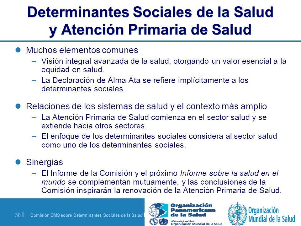 Comisión OMS sobre Determinantes Sociales de la Salud | 28 de agosto de 2008 30 | Determinantes Sociales de la Salud y Atención Primaria de Salud Much
