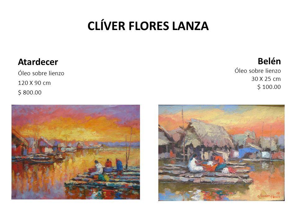 CLÍVER FLORES LANZA Atardecer Óleo sobre lienzo 120 X 90 cm $ 800.00 Belén Óleo sobre lienzo 30 X 25 cm $ 100.00