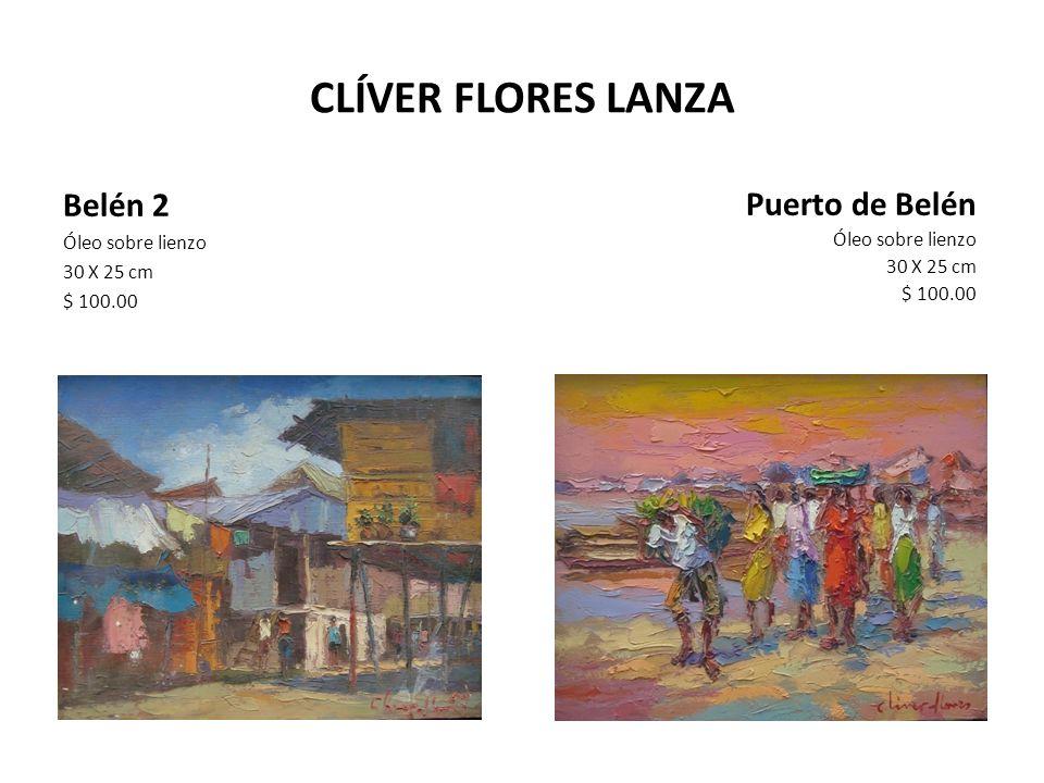 CLÍVER FLORES LANZA Belén 2 Óleo sobre lienzo 30 X 25 cm $ 100.00 Puerto de Belén Óleo sobre lienzo 30 X 25 cm $ 100.00