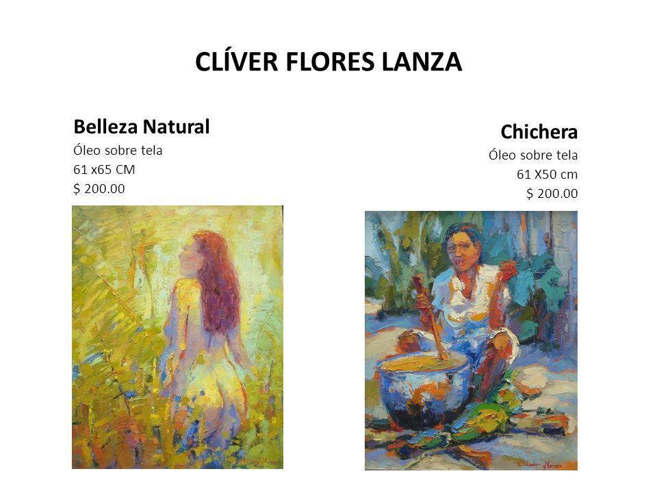 CLÍVER FLORES LANZA Paisaje con victorias regias Óleo sobre lienzo 61 X 50 cm $ 200.00 Llevo llevos Óleo sobre lienzo 61 X 50 cm $ 200.00