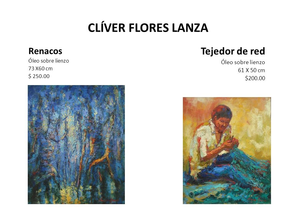 CLÍVER FLORES LANZA Renacos Óleo sobre lienzo 73 X60 cm $ 250.00 Tejedor de red Óleo sobre lienzo 61 X 50 cm $200.00