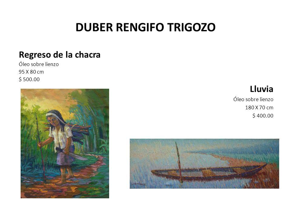 DUBER RENGIFO TRIGOZO Regreso de la chacra Óleo sobre lienzo 95 X 80 cm $ 500.00 Lluvia Óleo sobre lienzo 180 X 70 cm $ 400.00