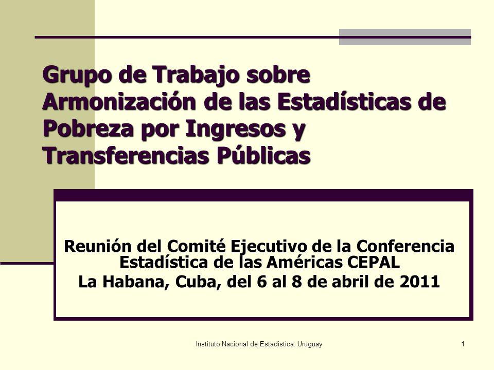 Instituto Nacional de Estadistica. Uruguay1 Grupo de Trabajo sobre Armonización de las Estadísticas de Pobreza por Ingresos y Transferencias Públicas