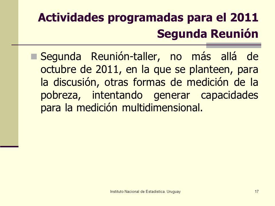 Instituto Nacional de Estadistica. Uruguay17 Actividades programadas para el 2011 Segunda Reunión Segunda Reunión-taller, no más allá de octubre de 20