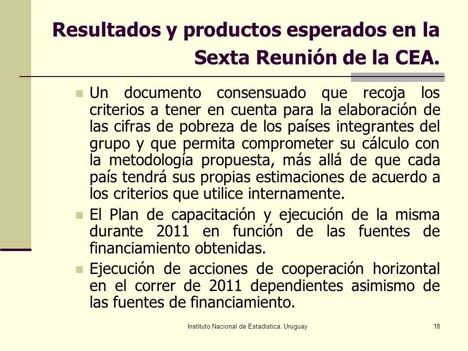 Instituto Nacional de Estadistica. Uruguay18 Resultados y productos esperados en la Sexta Reunión de la CEA. Un documento consensuado que recoja los c