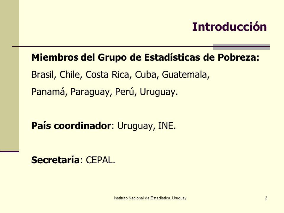 Instituto Nacional de Estadistica. Uruguay2 Introducción Miembros del Grupo de Estadísticas de Pobreza: Brasil, Chile, Costa Rica, Cuba, Guatemala, Pa