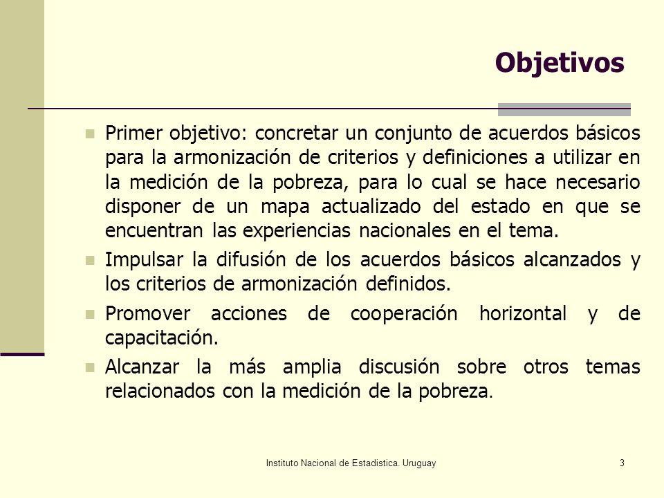 Instituto Nacional de Estadistica. Uruguay3 Objetivos Primer objetivo: concretar un conjunto de acuerdos básicos para la armonización de criterios y d