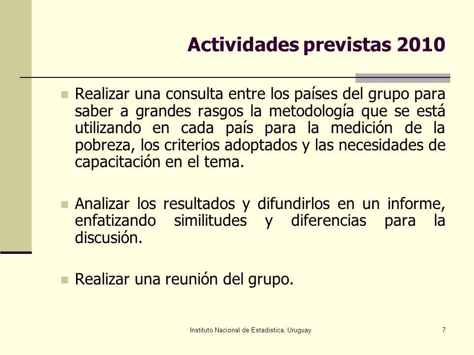 Instituto Nacional de Estadistica. Uruguay7 Actividades previstas 2010 Realizar una consulta entre los países del grupo para saber a grandes rasgos la