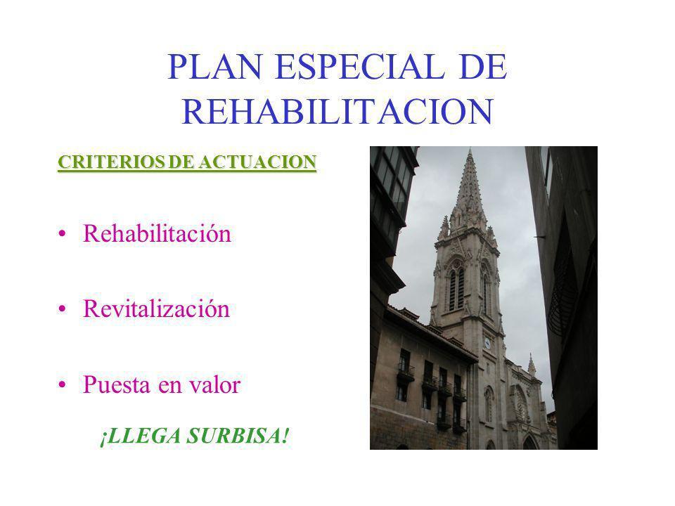 PLAN ESPECIAL DE REHABILITACION CRITERIOS DE ACTUACION Rehabilitación Revitalización Puesta en valor ¡LLEGA SURBISA!