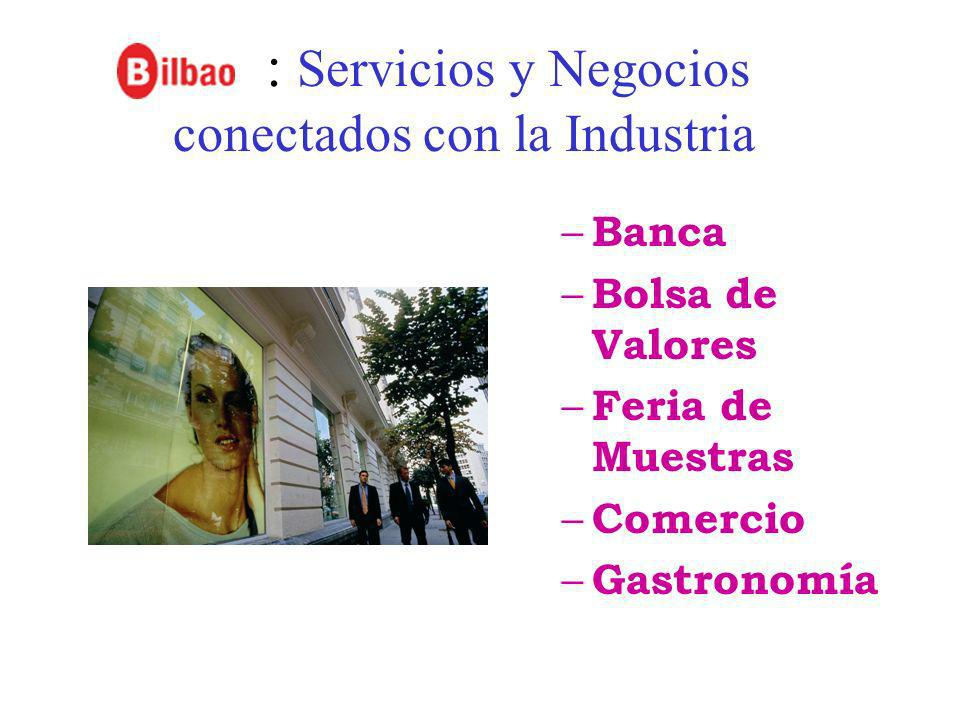 : Servicios y Negocios conectados con la Industria – Banca – Bolsa de Valores – Feria de Muestras – Comercio – Gastronomía