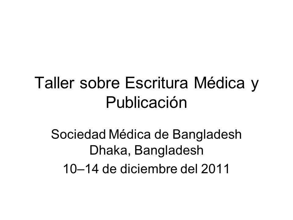 Taller sobre Escritura Médica y Publicación Sociedad Médica de Bangladesh Dhaka, Bangladesh 10–14 de diciembre del 2011