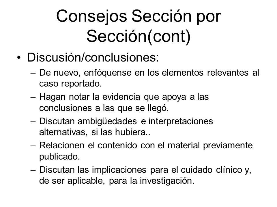 Consejos Sección por Sección(cont) Discusión/conclusiones: –De nuevo, enfóquense en los elementos relevantes al caso reportado. –Hagan notar la eviden
