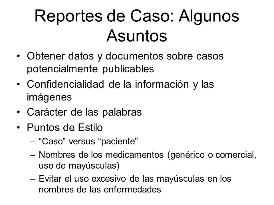 Reportes de Caso: Algunos Asuntos Obtener datos y documentos sobre casos potencialmente publicables Confidencialidad de la información y las imágenes