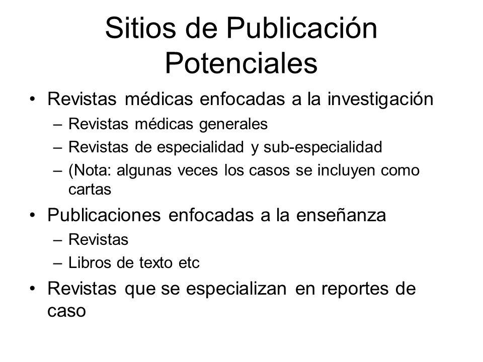 Sitios de Publicación Potenciales Revistas médicas enfocadas a la investigación –Revistas médicas generales –Revistas de especialidad y sub-especialid