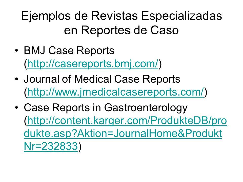 Ejemplos de Revistas Especializadas en Reportes de Caso BMJ Case Reports (http://casereports.bmj.com/)http://casereports.bmj.com/ Journal of Medical C