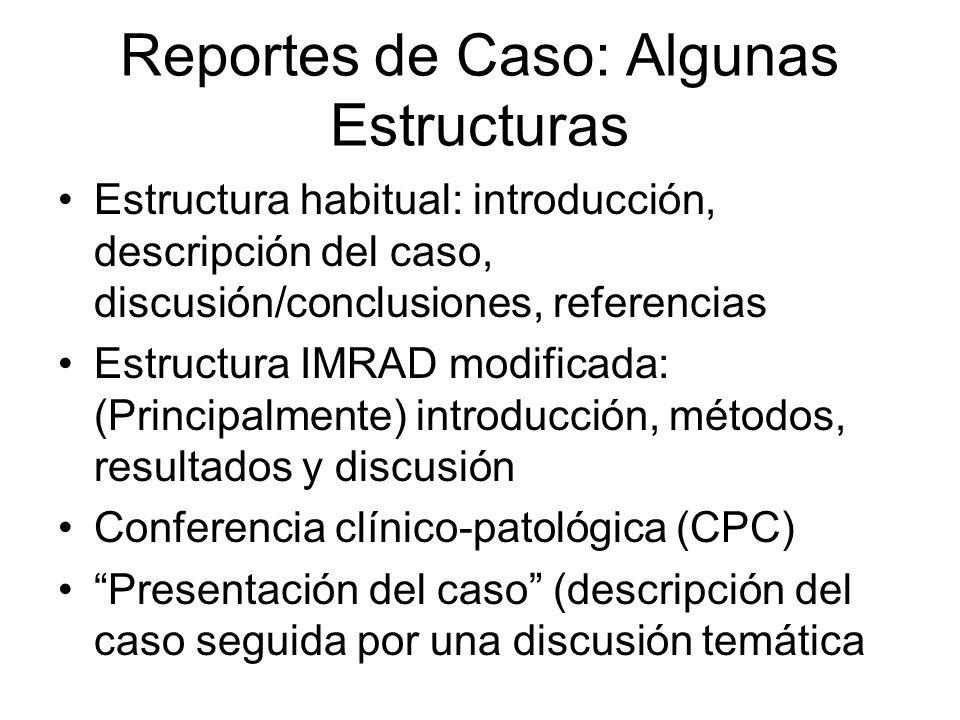 Reportes de Caso: Algunas Estructuras Estructura habitual: introducción, descripción del caso, discusión/conclusiones, referencias Estructura IMRAD mo