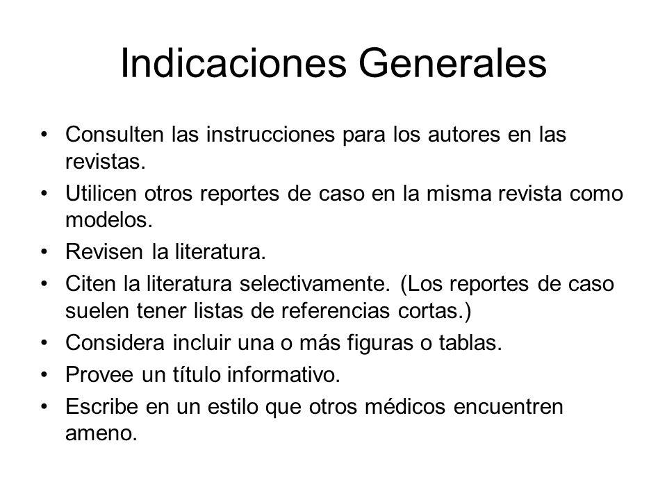 Indicaciones Generales Consulten las instrucciones para los autores en las revistas. Utilicen otros reportes de caso en la misma revista como modelos.
