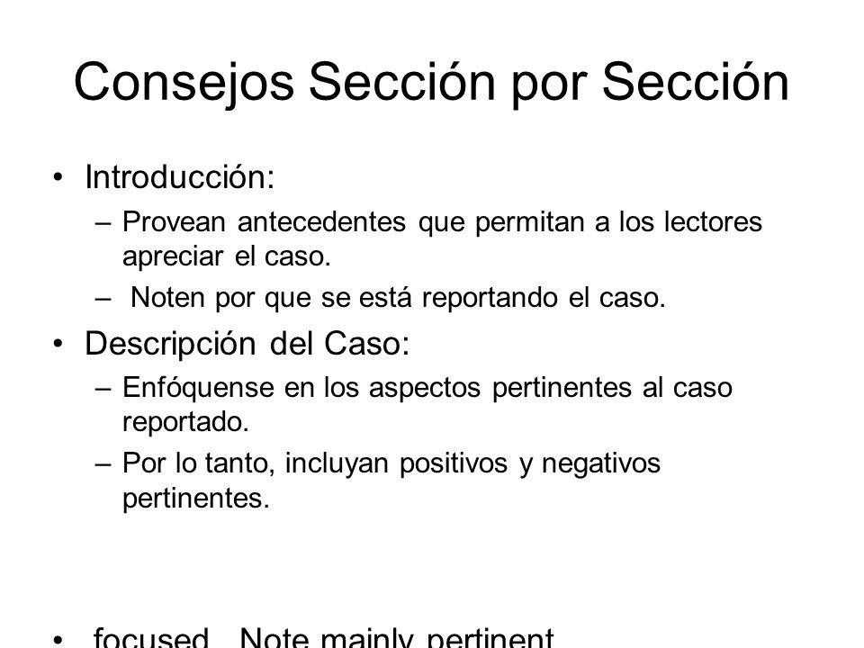 Consejos Sección por Sección Introducción: –Provean antecedentes que permitan a los lectores apreciar el caso. – Noten por que se está reportando el c
