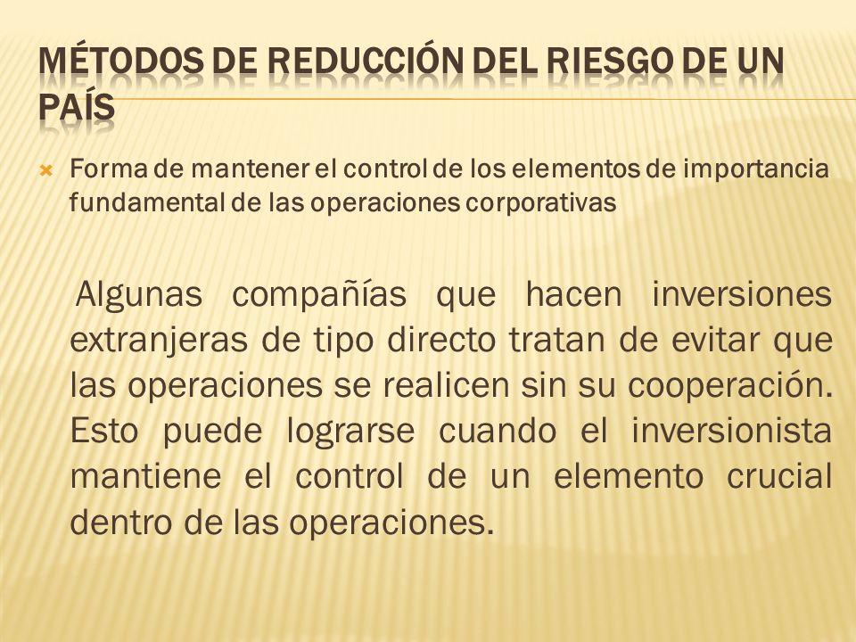 Forma de mantener el control de los elementos de importancia fundamental de las operaciones corporativas Algunas compañías que hacen inversiones extranjeras de tipo directo tratan de evitar que las operaciones se realicen sin su cooperación.