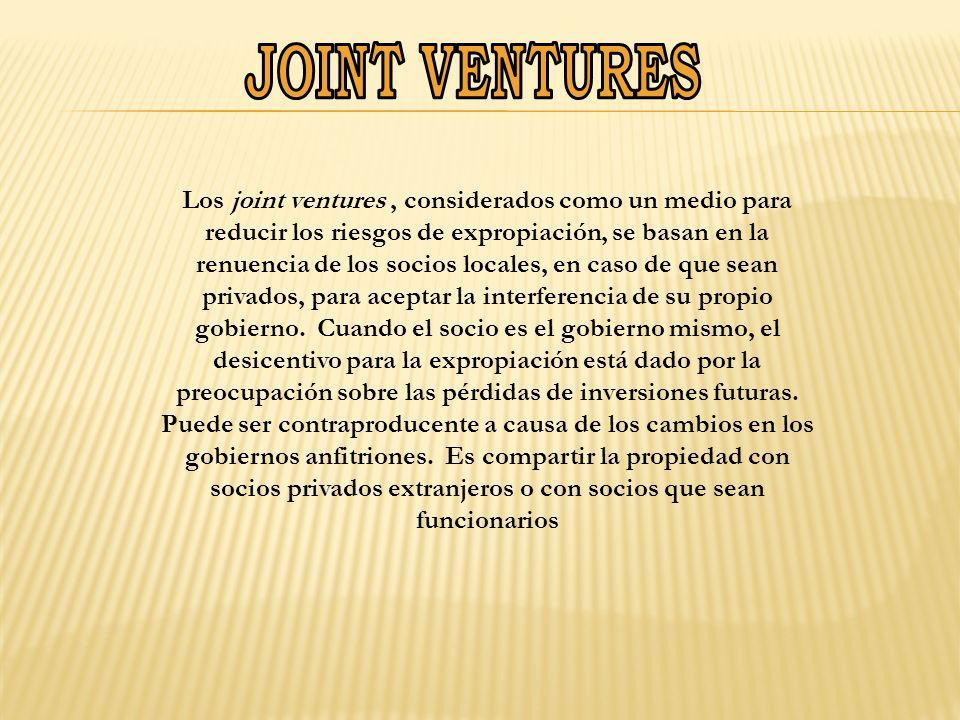 Los joint ventures, considerados como un medio para reducir los riesgos de expropiación, se basan en la renuencia de los socios locales, en caso de que sean privados, para aceptar la interferencia de su propio gobierno.