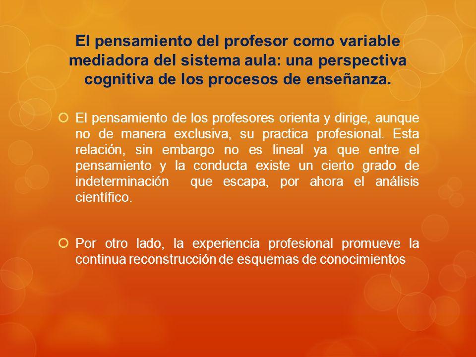 El pensamiento del profesor como variable mediadora del sistema aula: una perspectiva cognitiva de los procesos de enseñanza.