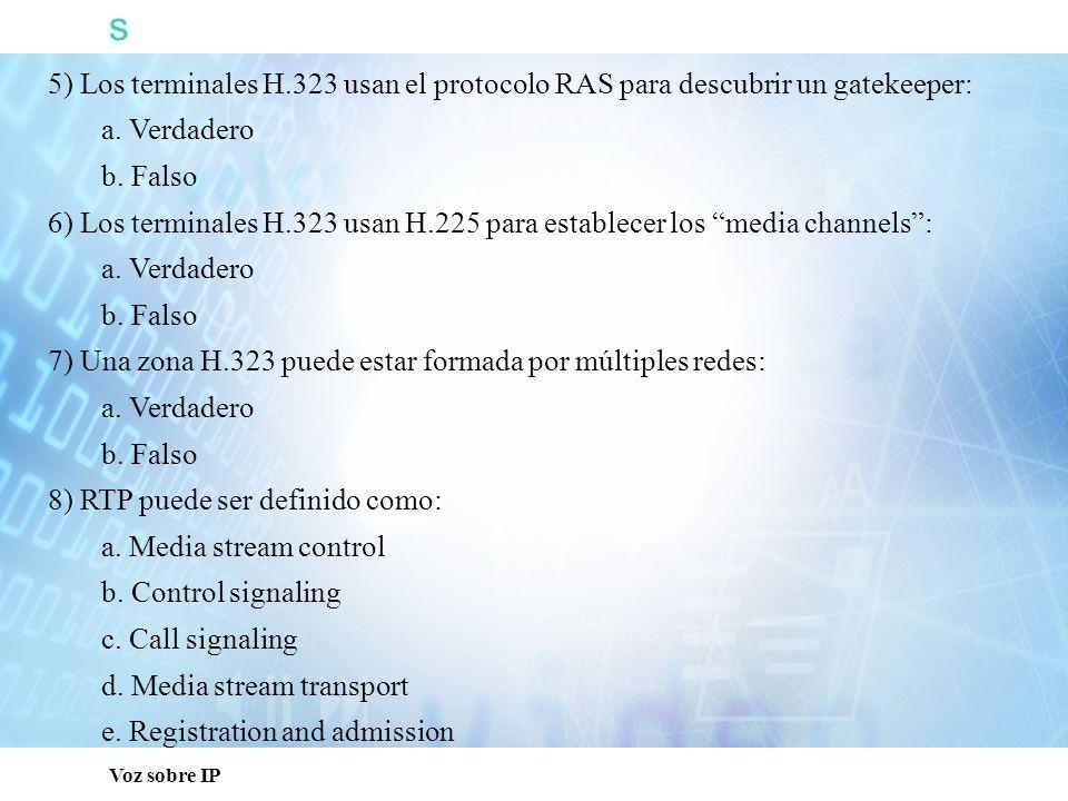 s Voz sobre IP 5) Los terminales H.323 usan el protocolo RAS para descubrir un gatekeeper: a. Verdadero b. Falso 6) Los terminales H.323 usan H.225 pa