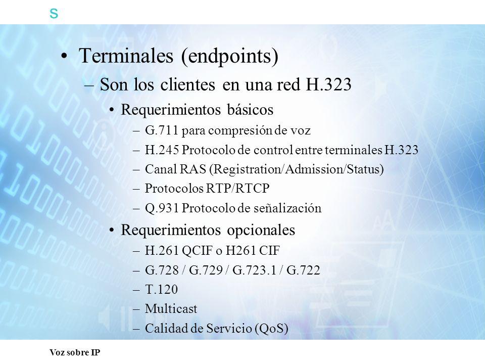 s Voz sobre IP Terminales (endpoints) –Son los clientes en una red H.323 Requerimientos básicos –G.711 para compresión de voz –H.245 Protocolo de cont