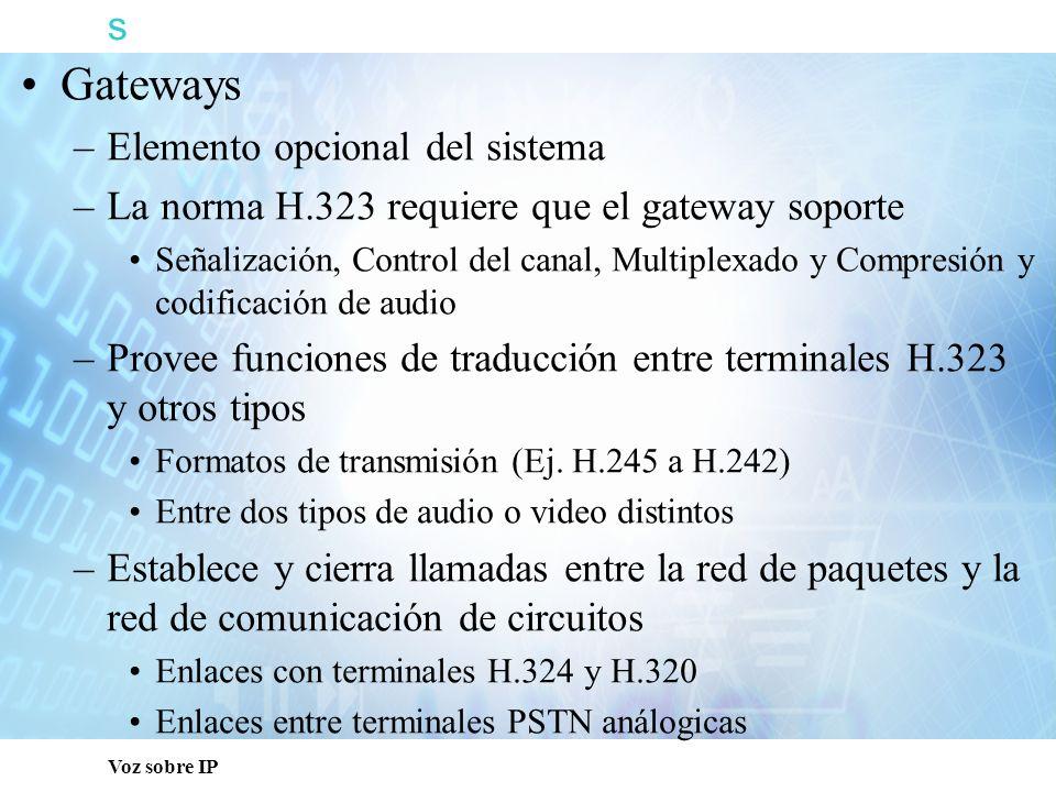 s Voz sobre IP Gateways –Elemento opcional del sistema –La norma H.323 requiere que el gateway soporte Señalización, Control del canal, Multiplexado y