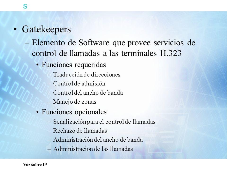 s Voz sobre IP Gatekeepers –Elemento de Software que provee servicios de control de llamadas a las terminales H.323 Funciones requeridas –Traducción d