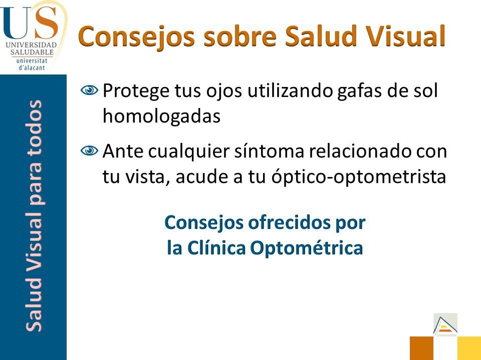 Protege tus ojos utilizando gafas de sol homologadas Ante cualquier síntoma relacionado con tu vista, acude a tu óptico-optometrista