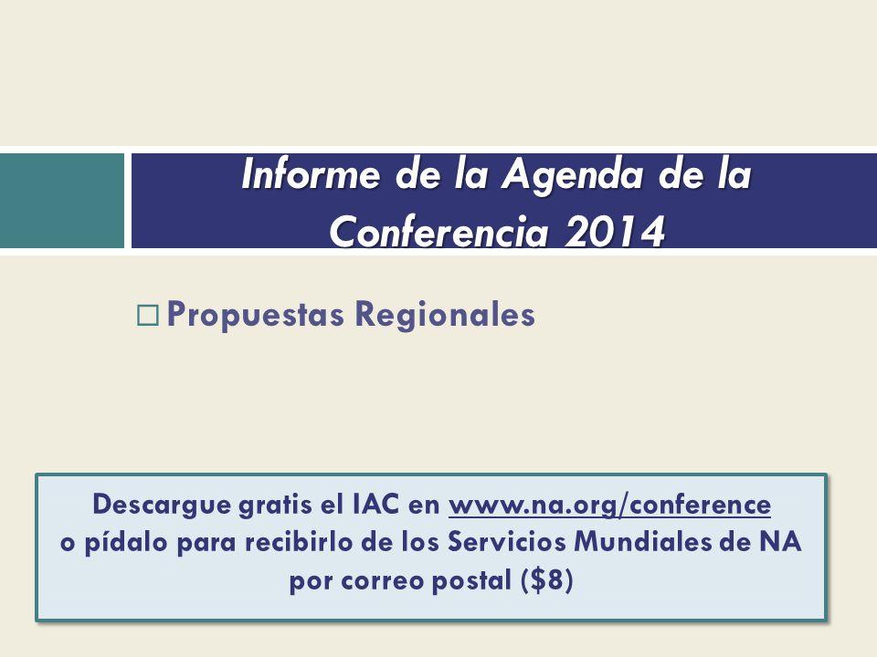 Propuestas Regionales Informe de la Agenda de la Conferencia 2014 Descargue gratis el IAC en www.na.org/conference o pídalo para recibirlo de los Servicios Mundiales de NA por correo postal ($8)