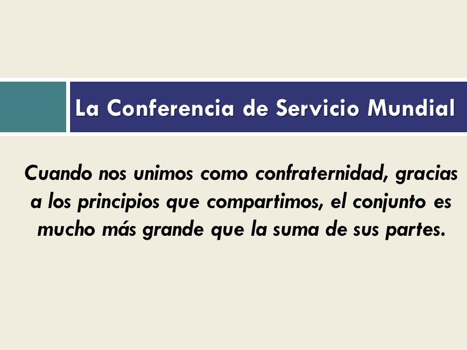 La Conferencia de Servicio Mundial Cuando nos unimos como confraternidad, gracias a los principios que compartimos, el conjunto es mucho más grande que la suma de sus partes.