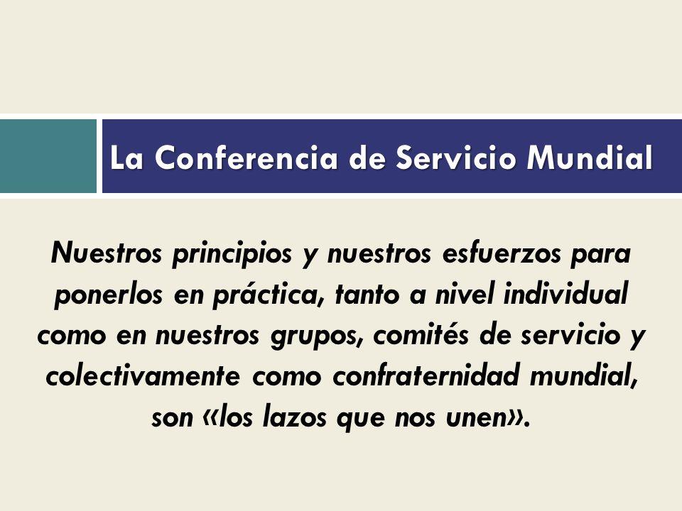 La Conferencia de Servicio Mundial Nuestros principios y nuestros esfuerzos para ponerlos en práctica, tanto a nivel individual como en nuestros grupos, comités de servicio y colectivamente como confraternidad mundial, son «los lazos que nos unen».