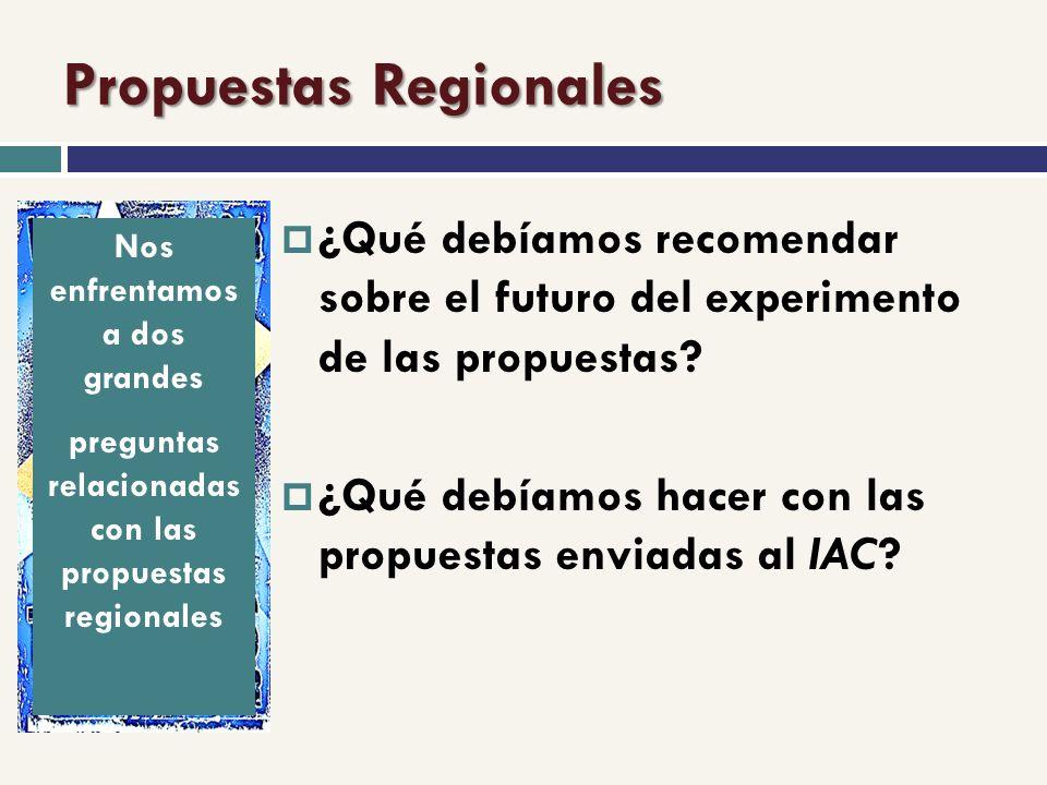 Propuestas Regionales ¿Qué debíamos recomendar sobre el futuro del experimento de las propuestas.