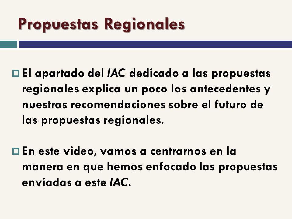Propuestas Regionales El apartado del IAC dedicado a las propuestas regionales explica un poco los antecedentes y nuestras recomendaciones sobre el futuro de las propuestas regionales.