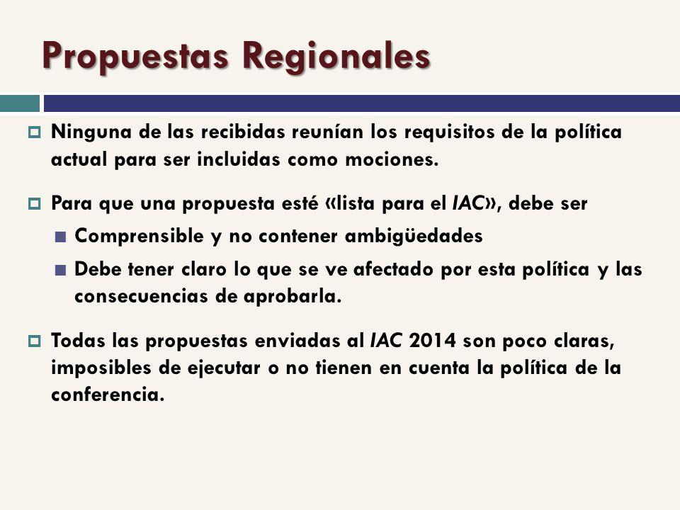 Propuestas Regionales Ninguna de las recibidas reunían los requisitos de la política actual para ser incluidas como mociones.