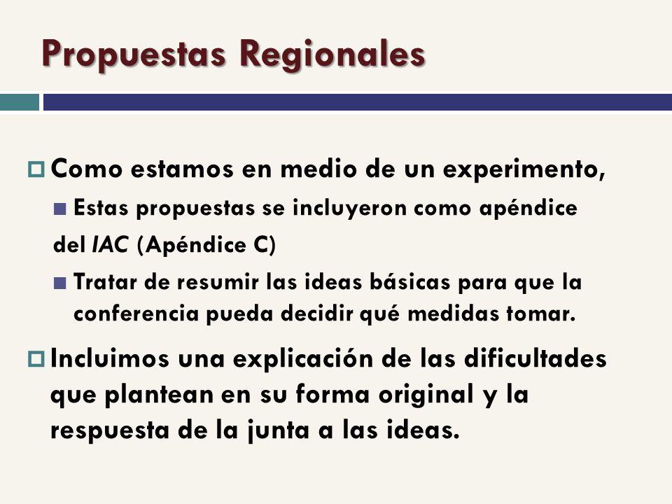 Propuestas Regionales Como estamos en medio de un experimento, Estas propuestas se incluyeron como apéndice del IAC (Apéndice C) Tratar de resumir las ideas básicas para que la conferencia pueda decidir qué medidas tomar.
