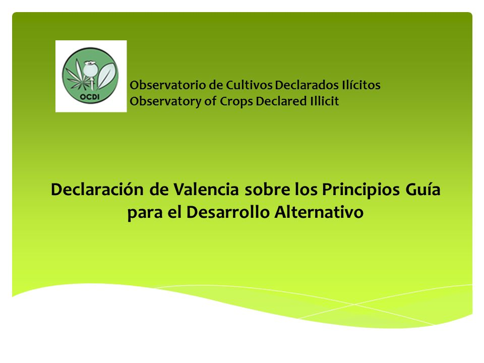 Declaración de Valencia sobre los Principios Guía para el Desarrollo Alternativo Observatorio de Cultivos Declarados Ilícitos Observatory of Crops Declared Illicit