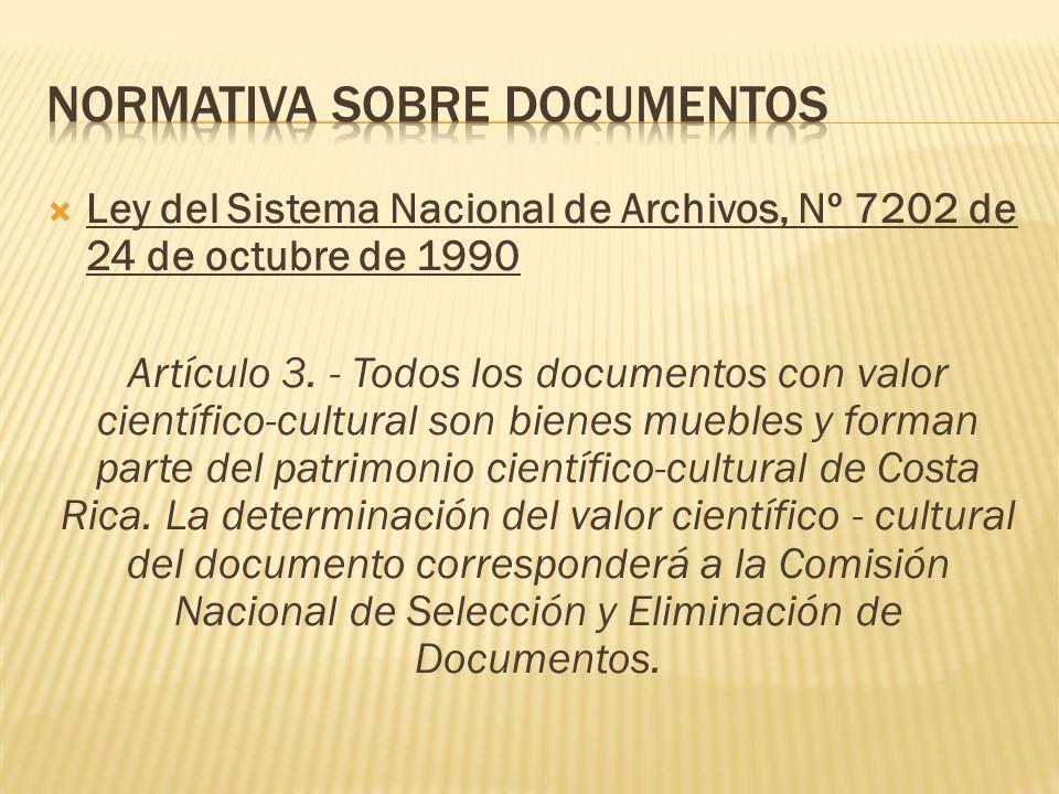 Ley del Sistema Nacional de Archivos, Nº 7202 de 24 de octubre de 1990 Artículo 3. - Todos los documentos con valor científico-cultural son bienes mue