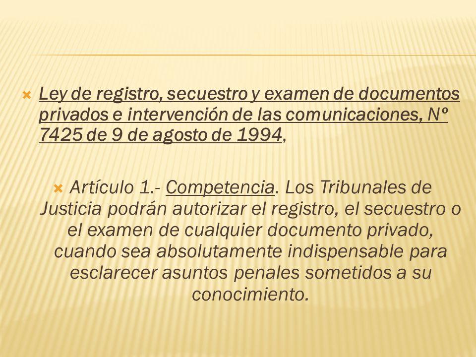 Ley de registro, secuestro y examen de documentos privados e intervención de las comunicaciones, Nº 7425 de 9 de agosto de 1994, Artículo 1.- Competen