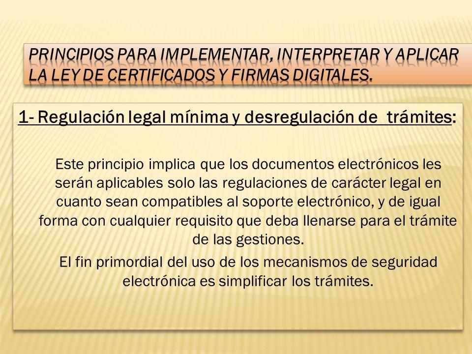 1- Regulación legal mínima y desregulación de trámites: Este principio implica que los documentos electrónicos les serán aplicables solo las regulacio
