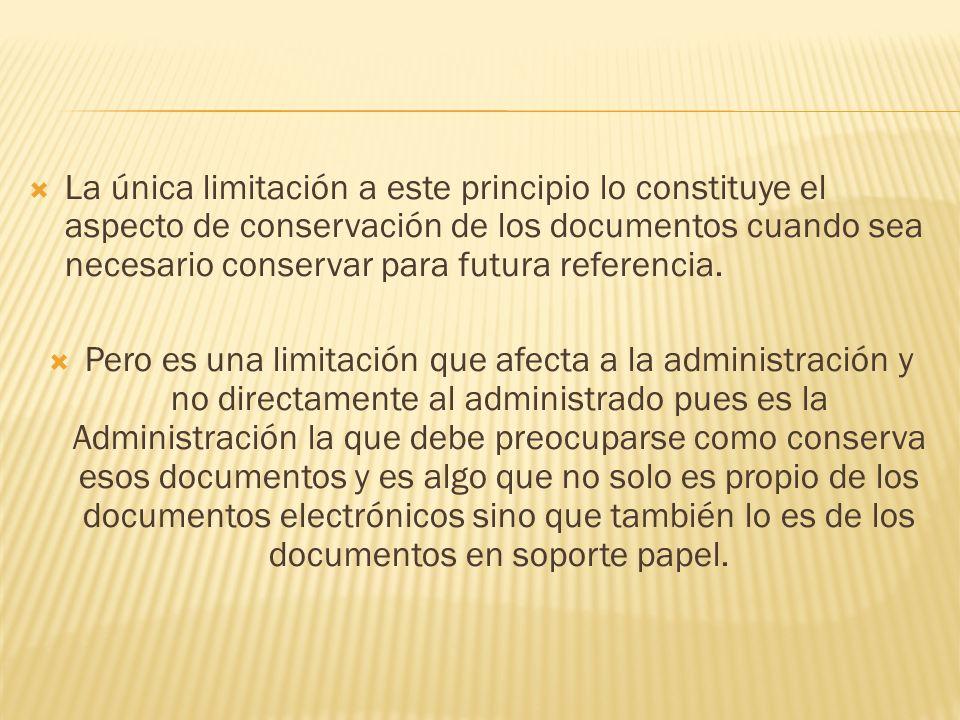 La única limitación a este principio lo constituye el aspecto de conservación de los documentos cuando sea necesario conservar para futura referencia.