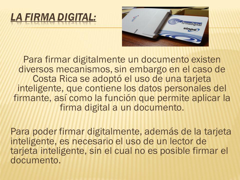 Para firmar digitalmente un documento existen diversos mecanismos, sin embargo en el caso de Costa Rica se adoptó el uso de una tarjeta inteligente, q