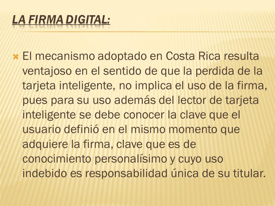 El mecanismo adoptado en Costa Rica resulta ventajoso en el sentido de que la perdida de la tarjeta inteligente, no implica el uso de la firma, pues p