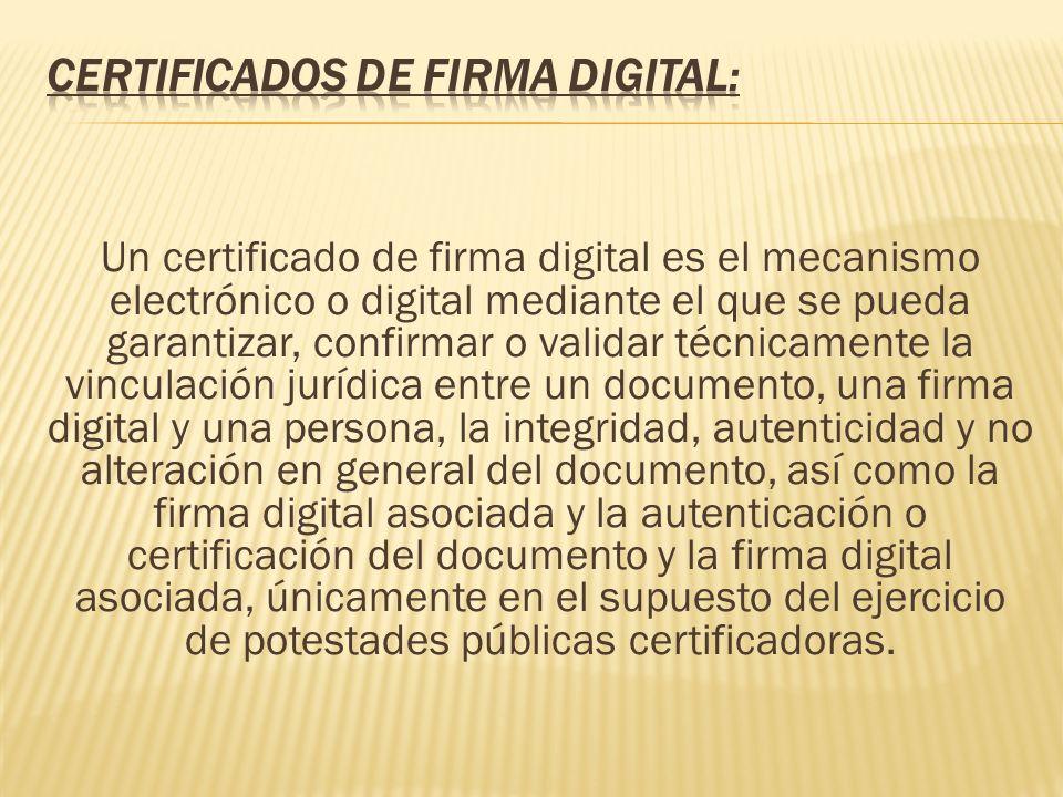 Un certificado de firma digital es el mecanismo electrónico o digital mediante el que se pueda garantizar, confirmar o validar técnicamente la vincula